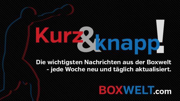 Kurz & knapp! - Die wichtigsten Nachrichten aus der Boxwelt - jede Woche neu und täglich aktualisiert.
