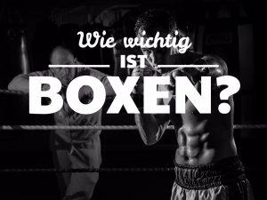 Wie wichtig ist Boxen im Leben?
